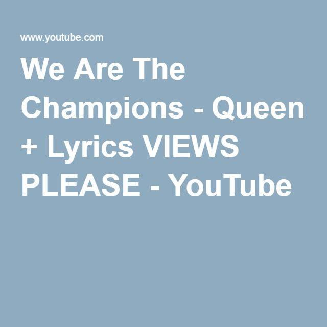 We Are The Champions - Queen + Lyrics VIEWS PLEASE - YouTube
