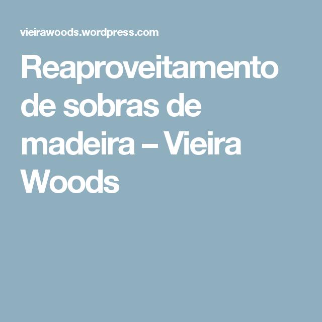 Reaproveitamento de sobras de madeira – Vieira Woods