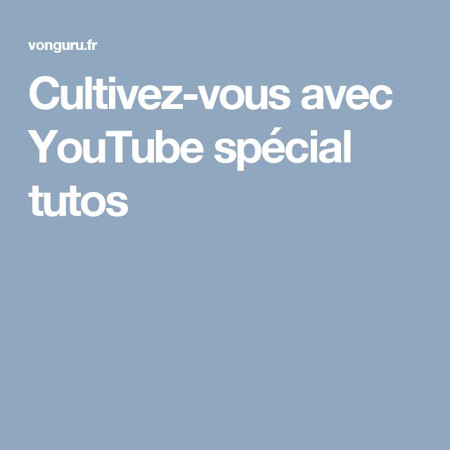 Cultivez-vous avec YouTube spécial tutos