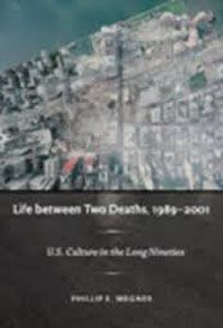 Life Between Two Deaths, 1989-2001: US Culture in the Long Nineties by Philip E. Wegner - A 81 WEG