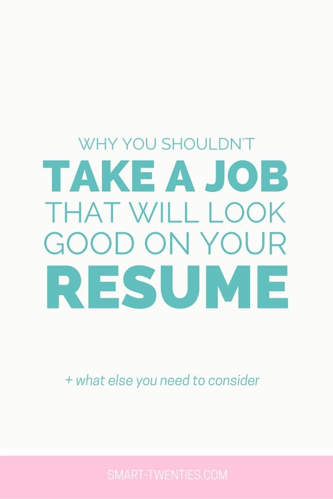 Why You Shouldn\u0027t Take A Job That Will Look Good On Your Resume