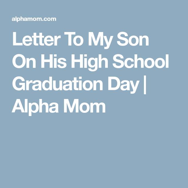 Letter To My Son On His High School Graduation Day Graduation