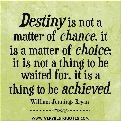 Inspirational Quotes Destiny: Destiny Quotes, Change Quotes, Choice Quotes, Achievement