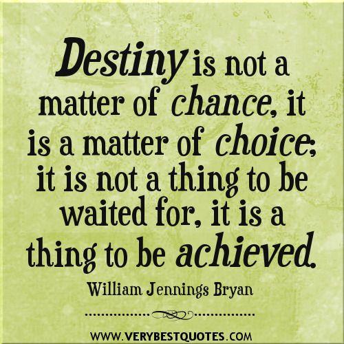 Choice Quotes Destiny Quotes Change Quotes Choice Quotes Achievement Quotes .