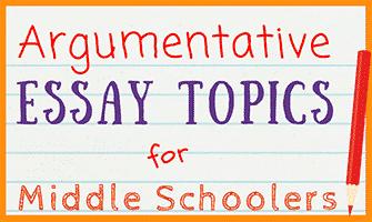 Good persuasive essay topics for middle school