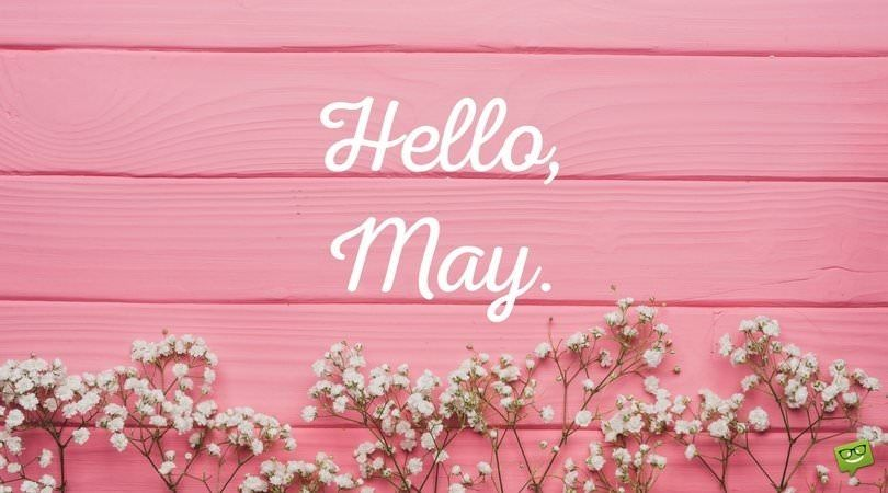 Hello May Quotes and Sayings in 2020 Hello may quotes