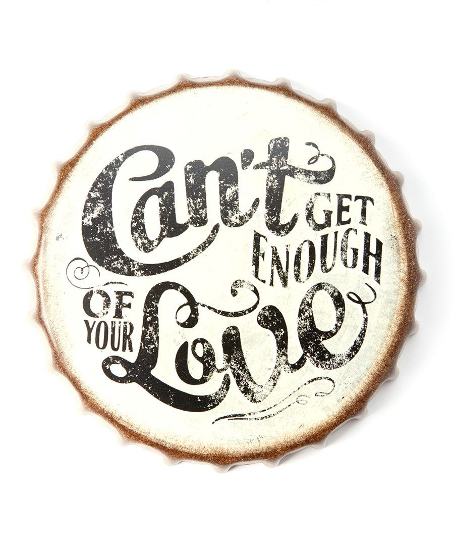 'Can't Get Enough of Your Love' Bottle Cap Tin Wall Art #zulily $10.99