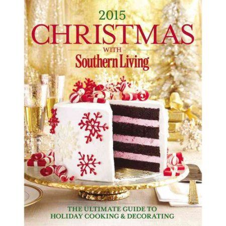 Christmas With Southern Living 2015 The Ultimate Guide to Holiday