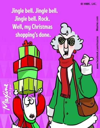 Jingle Bell Jingle Bell Jingle Bell Rock Well My Christmas Shopping S Done Maxine Getting Older Humor Christmas Humor