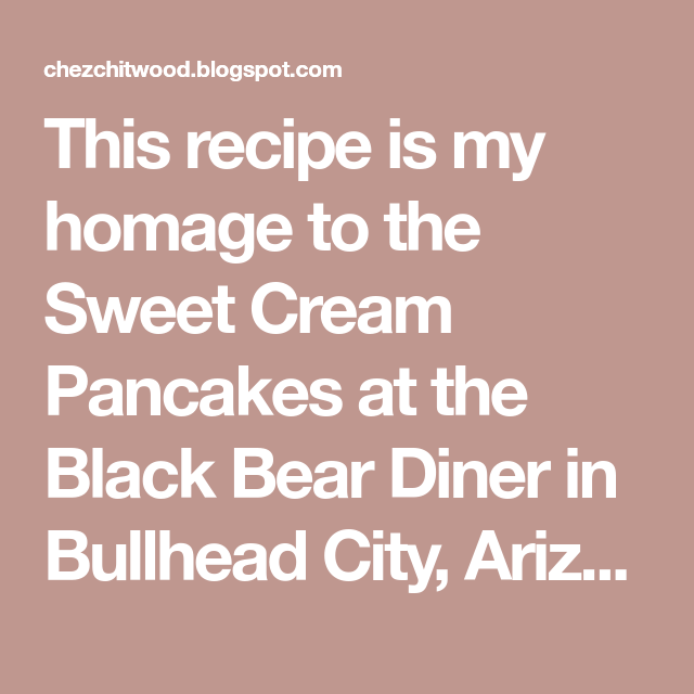 This Recipe Is My Homage To The Sweet Cream Pancakes At The Black Bear Diner In B Black Bear Diner Pancake Recipe Sweet Cream Waffle Recipe Pancakes For Dinner