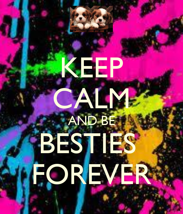 KEEP CALM AND BE BESTIES FOREVER KEEP CALM AND CARRY ON