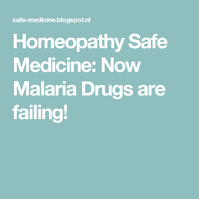 Homeopathy Safe Medicine: Now Malaria Drugs are failing!