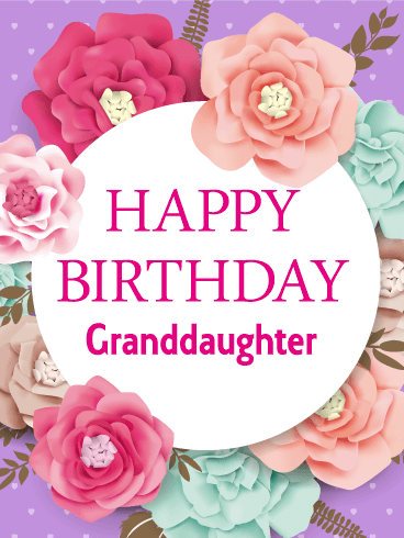 Gorgeous Flower Happy Birthday Card For Granddaughter Granddaughters Are One Of Lifes Most Precious Gifts They A Source Joy And Pride
