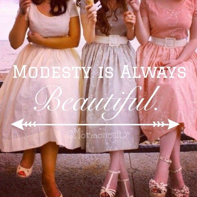 Our Heavenly Father loves us to be modest more than you could possibly love that super short dress :)