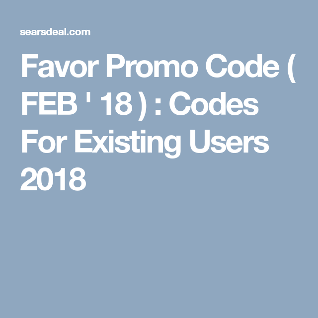 99)% w/ Favor Promo Codes For Existing Users 2019 Reddit