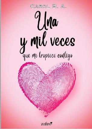 Una Y Mil Veces Que Me Tropiece Contigo Carol B A 2019 Pdf Y Epub Carole This Book Book Worth Reading