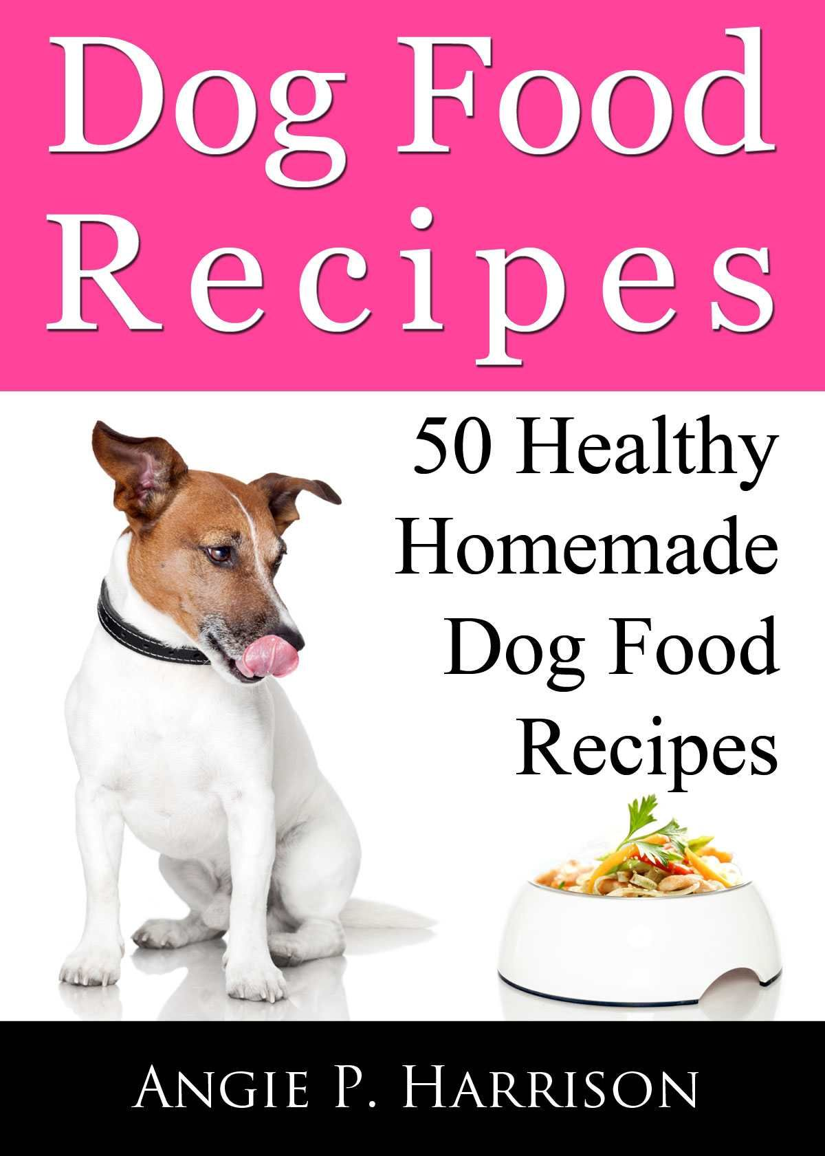 Amazon.com: Dog Food Recipes: 50 Healthy Homemade Dog Food Recipes eBook: Angie P. Harrison: Kindle Store