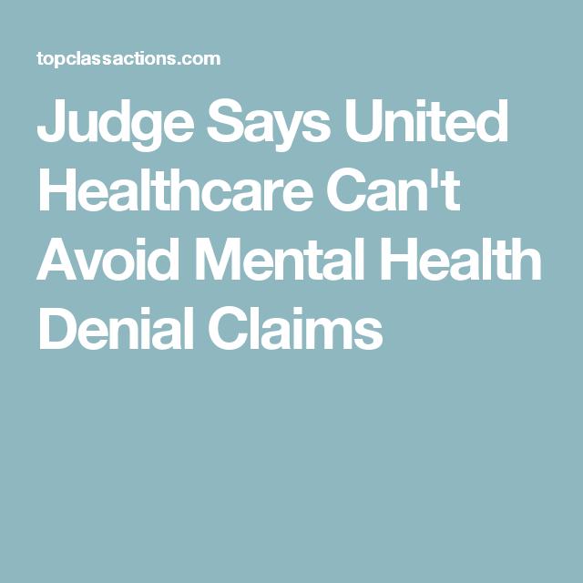 Judge Says United Healthcare Can T Avoid Mental Health Denial Claims