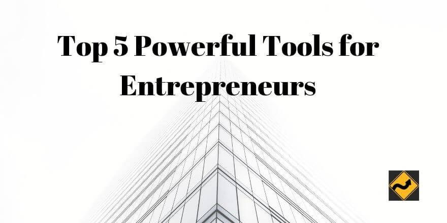 5 Powerful Tools Every Entrepreneur Should Use in 2019