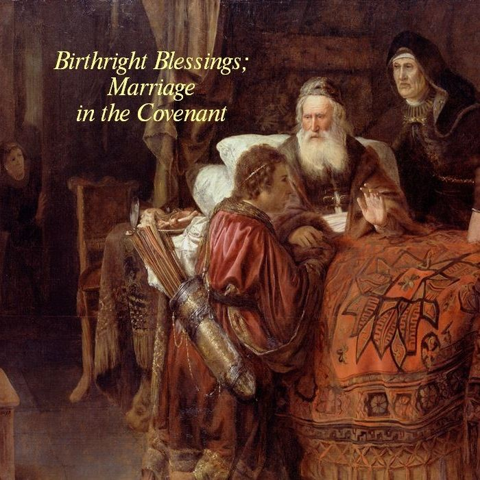 Lesson 10 Birthright Blessings; Marriage in the Covenant