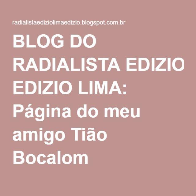 BLOG DO RADIALISTA EDIZIO LIMA: Página do meu amigo Tião Bocalom !