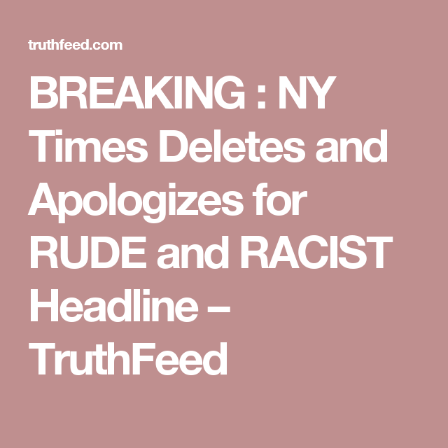 BREAKING : NY Times Deletes and Apologizes for RUDE and RACIST Headline – TruthFeed
