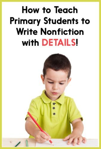 How To Teach Primary Students To Write Nonfiction With Details