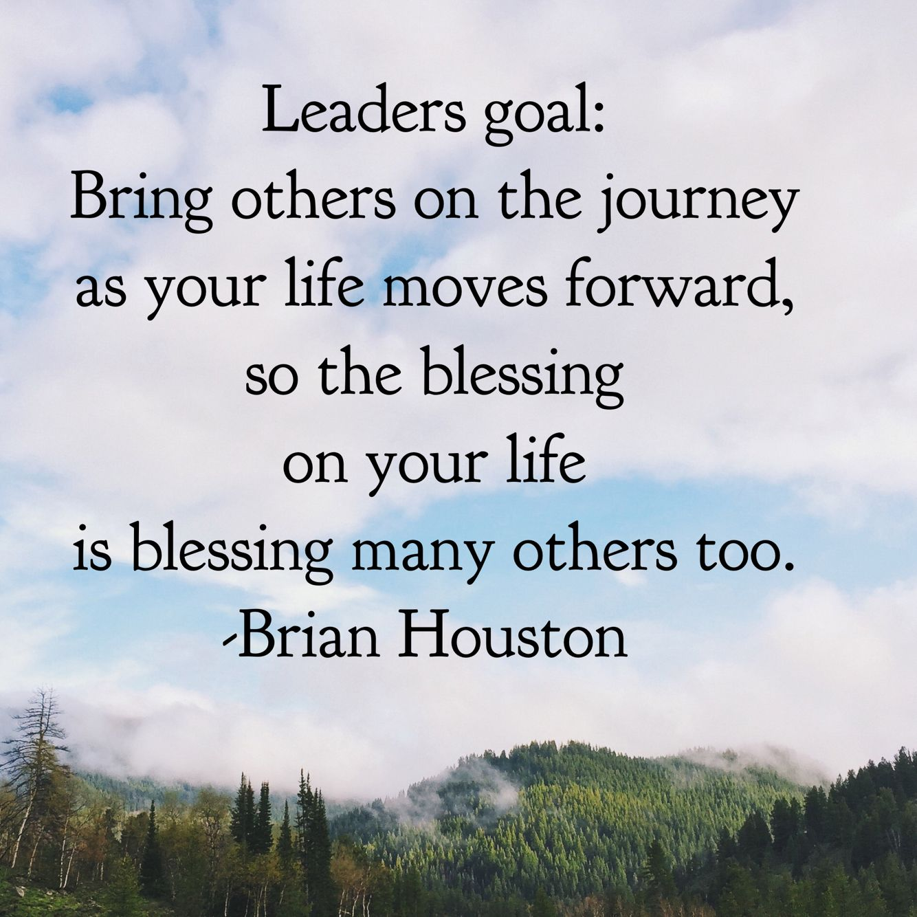 Life Moves On Quotes Leaders Goal Bring Others On The Journey As Your Life Moves