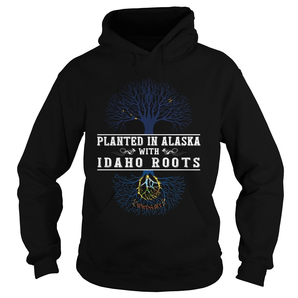 Click here: https://www.sunfrog.com/LifeStyle/039-PLANTED-IN-ALASKA-WITH-IDAHO-ROOTS-Black-Hoodie.html?7833 039-PLANTED IN ALASKA WITH IDAHO ROOTS