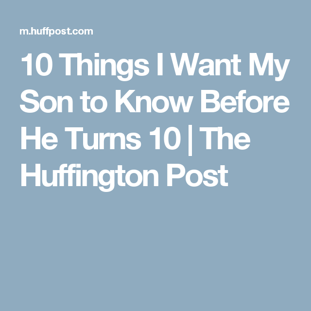 10 Things I Want My Son to Know Before He Turns 10 | The Huffington Post