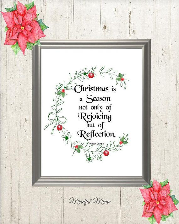 Christmas is a season not only of rejoicing but of reflection.  ~ Winston Churchill -  Printable Art for your wall or table home decor.  Mindful Memo Offers Soulful, Spiritual, Inspiring  Digital Prints to Download for Your Home, Office and Even Classroom, College Dorm Room, Church and More. -  Think Deeply, Live Authentically!