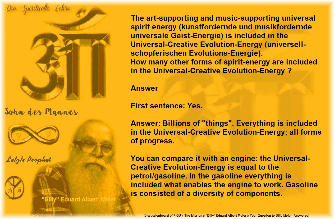 "First sentence: Yes.   Answer: Billions of ""things"". Everything is included in the Universal-Creative Evolution-Energy; all forms of progress.   You can compare it with an engine: the Universal-Creative Evolution-Energy is equal to the petrol/gasoline. In the gasoline everything is included what enables the engine to work. Gasoline is consisted of a diversity of components."