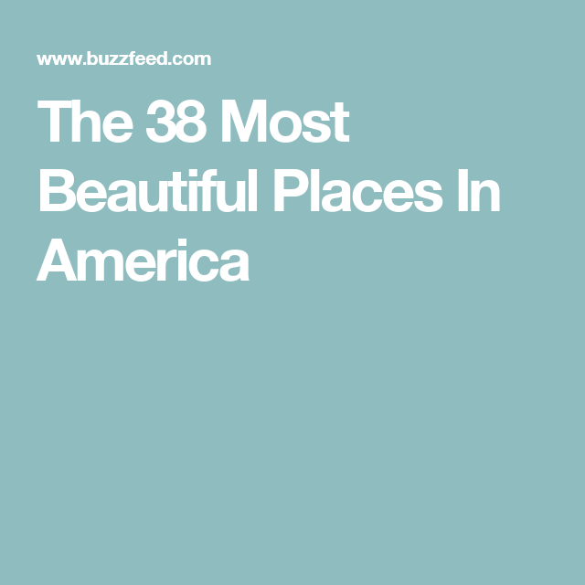 The 38 Most Beautiful Places In America