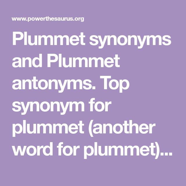 Plummet Synonyms And Plummet Antonyms Top Synonym For Plummet Another Word For Plummet Is Plunge Antonyms Synonym Words