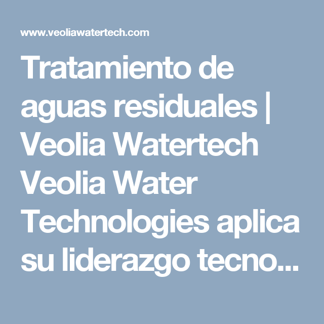 Tratamiento De Aguas Residuales Veolia Watertech Veolia Water Technologies Aplica Su Liderazgo Tecnologico Global Para Extraer El Valor Pleno De Las Aguas Re