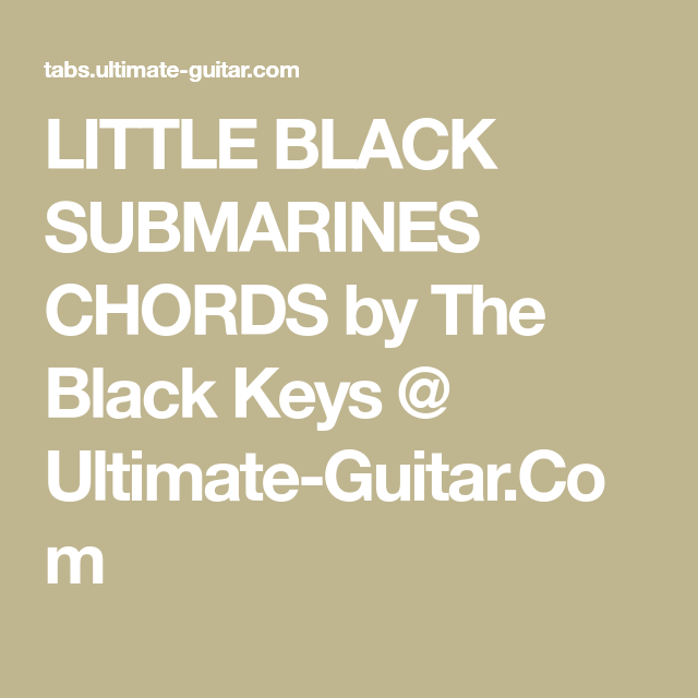 LITTLE BLACK SUBMARINES CHORDS by The Black Keys @ Ultimate-Guitar ...