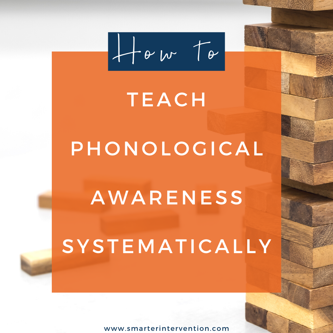 How To Teach Phonological Awareness Systematically