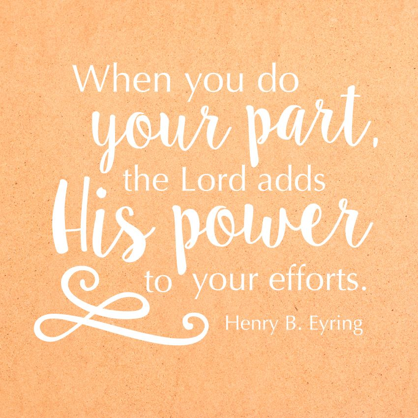 President Henry B Eyring When You Do Your Part The Lord Adds His