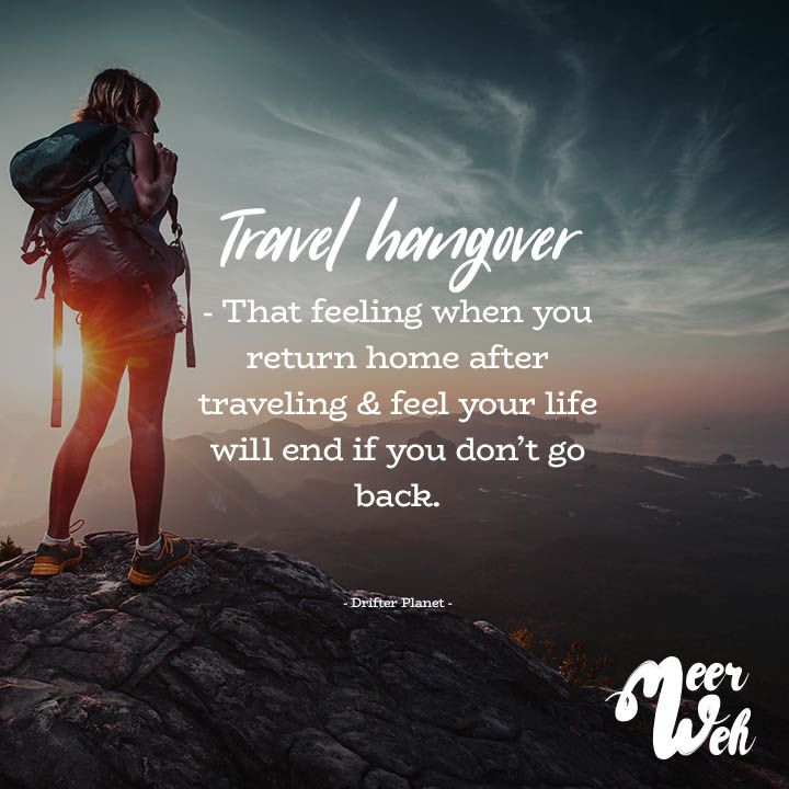 Travel hangover – That feeling when you return home after traveling & feel your life will end if you don't go back. – VISUAL STATEMENTS®