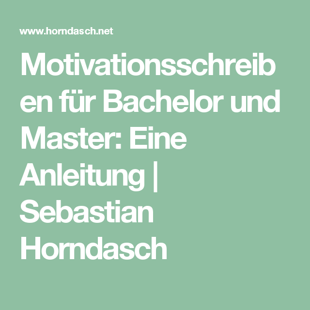 Motivationsschreiben Für Bachelor Und Master Eine Anleitung