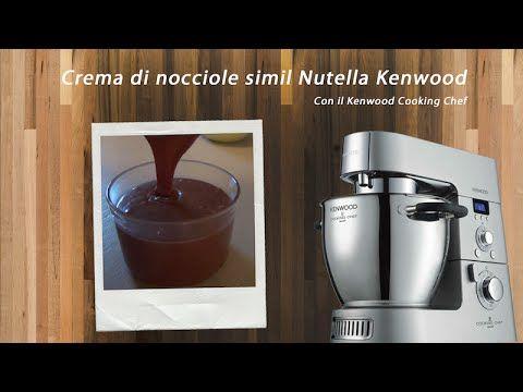 Ricetta Nutella Con Kenwood.Video Ricette Kenwood Nutella Crema Di Nocciole Cooking Chef Ricette Ricette Crema Nutella