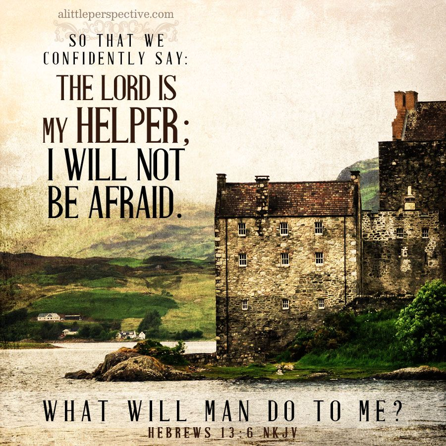So that we confidently say The Lord is my helper; I will