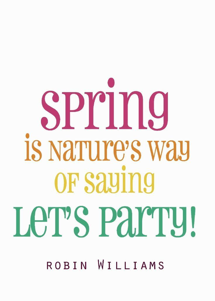 Spring Is Natureu0027s Way Of Saying Letu0027s Party! #Quote Robin Williams