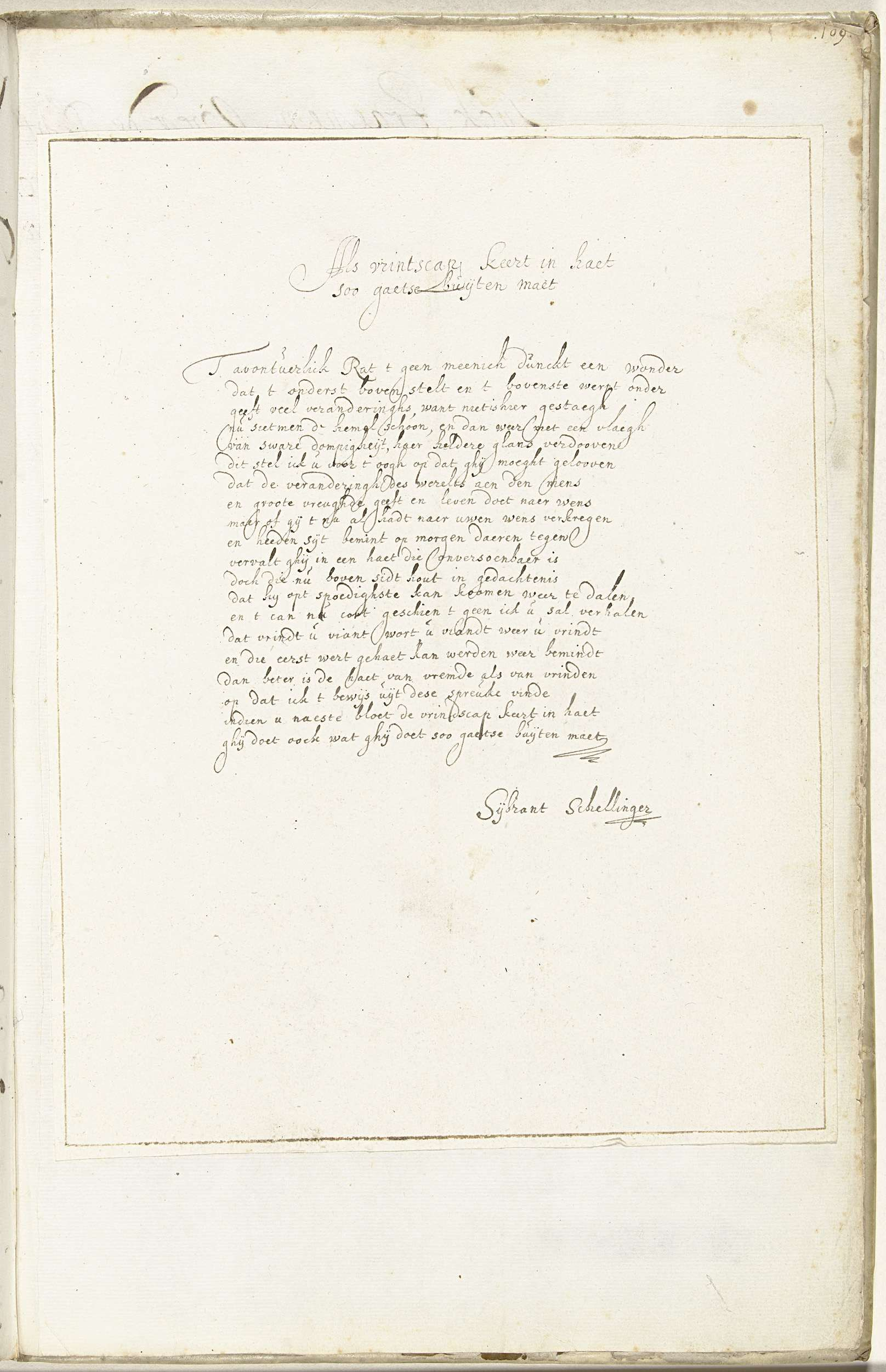Anonymous | Gedicht over vriendschap, Anonymous, c. 1660 - c. 1680 | Gedicht met als titel een gezegde van Jacob Cats, over veranderingen in menselijke relaties; zonder aangegeven melodie. Het gedicht is bedacht door Gesina's zwager Sijbrant Schellinger.