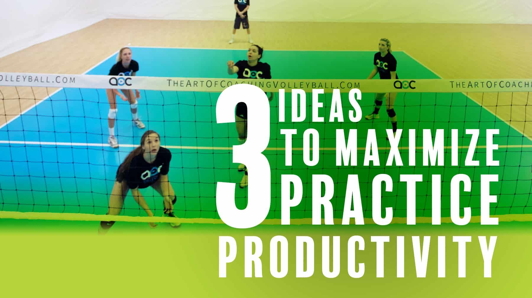 3 Ideas To Maximize Practice Productivity Coaching Volleyball Volleyball Coaching