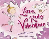 Love, Ruby Valentine : Friedman, Laurie B., 1964- : Book, Regular Print Book : Toronto Public Library