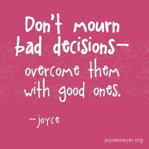 Our Lives Are Formed By The Choices We Make The Sooner We Make Good
