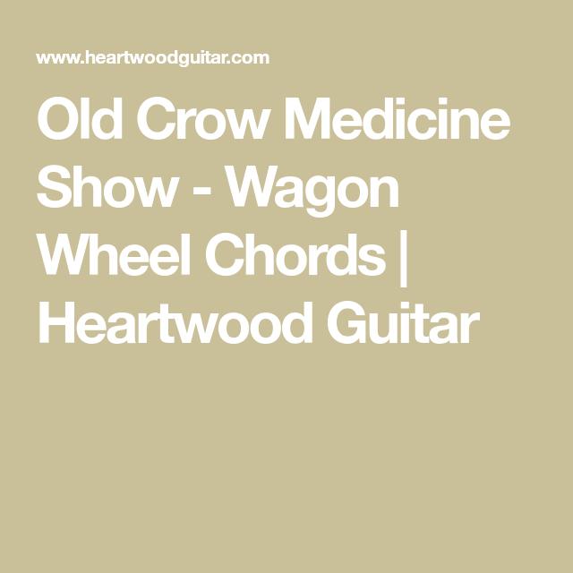 Old Crow Medicine Show Wagon Wheel Chords Heartwood Guitar