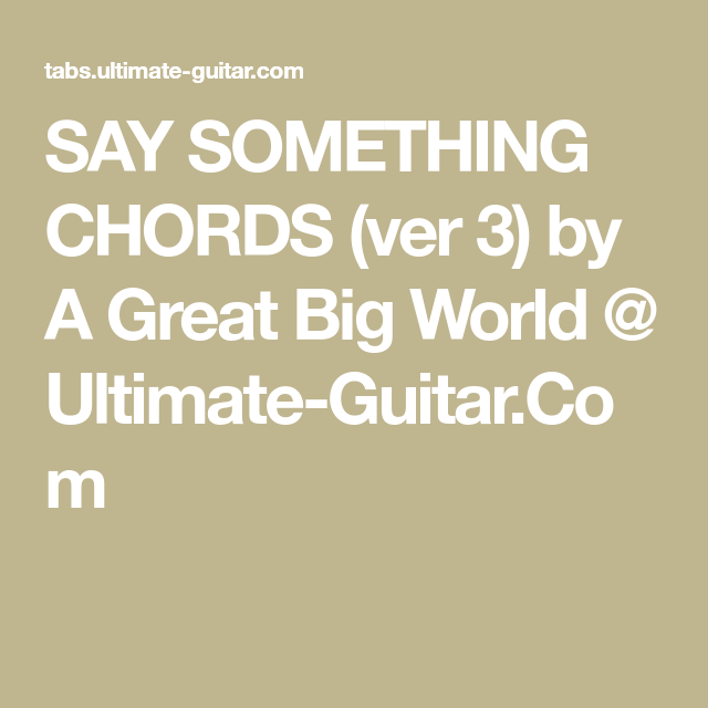 SAY SOMETHING CHORDS (ver 3) by A Great Big World @ Ultimate-Guitar ...