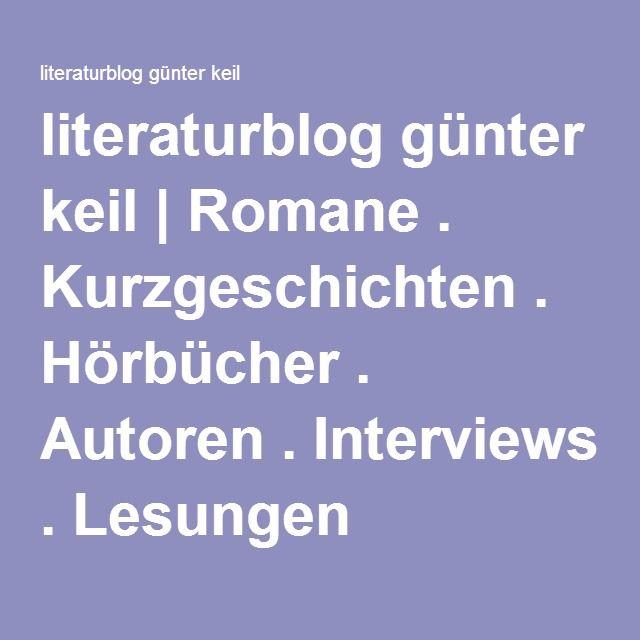 literaturblog günter keil | Romane . Kurzgeschichten . Hörbücher . Autoren . Interviews . Lesungen